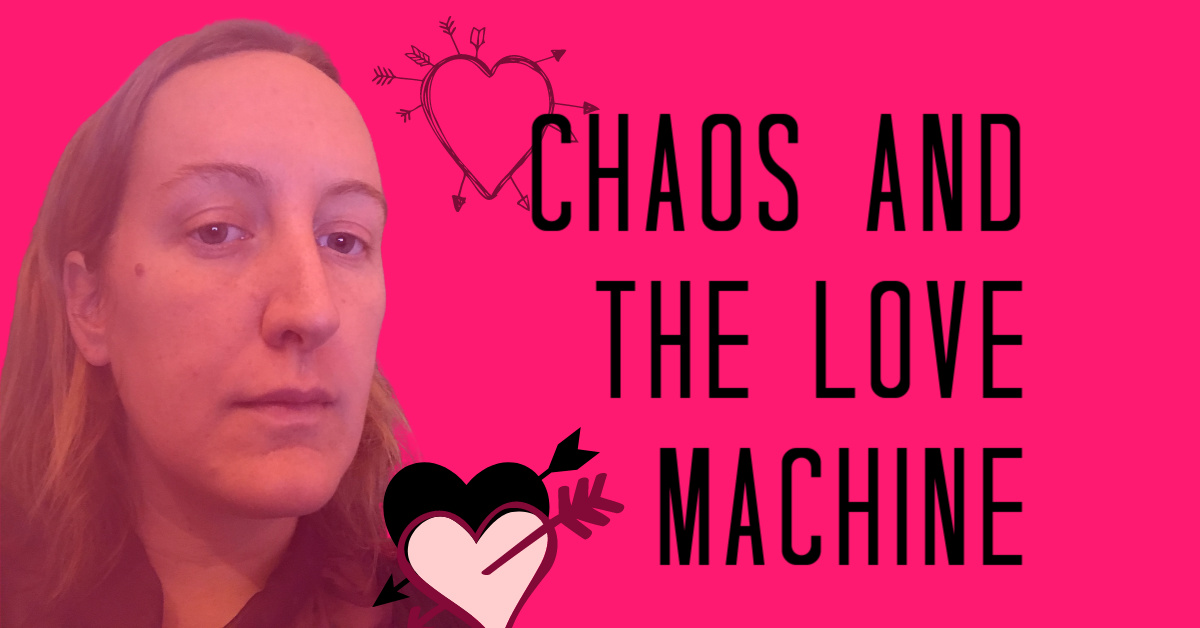 Chaos And The Love Machine